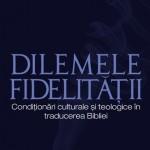 Dilemele fidelităţii – condiţionări culturale şi teologice în traducerea Bibliei