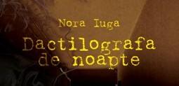 """Nora Iuga. În lumea """"dactilografei de noapte"""""""